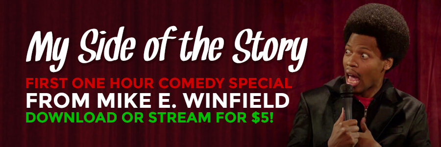 The first comedy special from Mike E. Winfield is now available for download and streaming online!